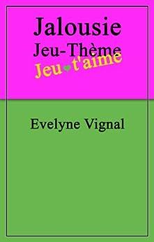 Jalousie Jeu-Thème par [Vignal, Evelyne]