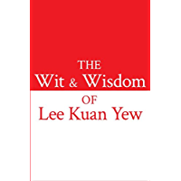 The Wit and Wisdom of Lee Kuan Yew (English Edition)
