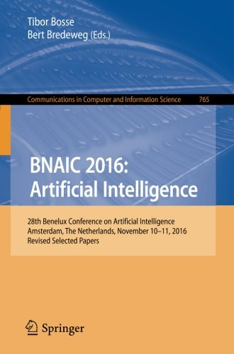 BNAIC 2016: Artificial Intelligence: 28th Benelux Conference on Artificial Intelligence, Amsterdam, The Netherlands, November 10-11, 2016, Revised in Computer and Information Science