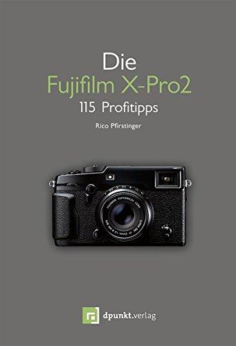 Die Fujifilm X-Pro2: 115 Profitipps (Fujifilm Profi-kamera)