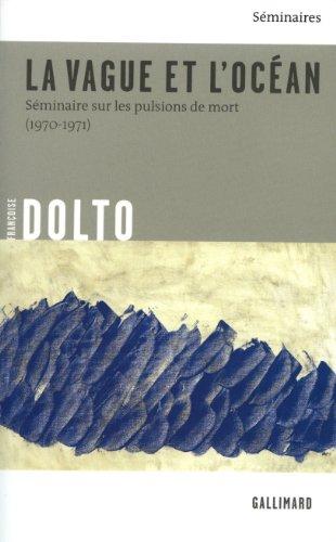 La vague et l'océan : Séminaire sur les pulsions de mort, 1970-1971 par Françoise Dolto