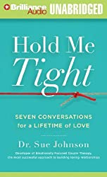 Hold Me Tight: Seven Conversations for a Lifetime of Love by Dr. Sue Johnson (2012-04-01)