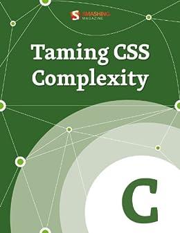 Taming CSS Complexity (Smashing eBooks) by [Magazine, Smashing]