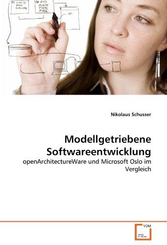Modellgetriebene Softwareentwicklung: openArchitectureWare und Microsoft Oslo im Vergleich