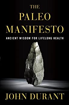 The Paleo Manifesto: Ancient Wisdom for Lifelong Health de [Durant, John]
