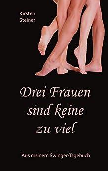 Drei Frauen sind keine zu viel: Aus meinem Swinger-Tagebuch