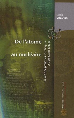 De l'atome au nucléaire : Un siècle de prouesses scientifiques et d'enjeux politiques par Michel Chauvin