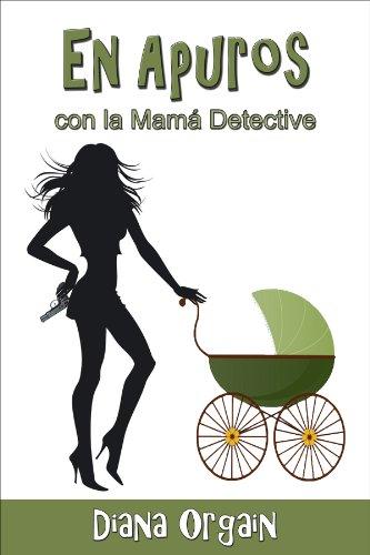 En Apuros (con la Mamá Detective nº 1) por Diana Orgain