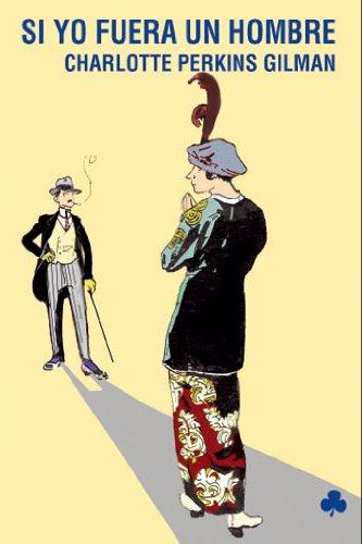 Si Yo Fuera Un Hombre (Narrativas El Nadir) por Charlotte Perkins Gilman