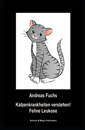 Katzenkrankheiten verstehen!: Feline Leukose (1. Band Tierkrankheiten verstehen!, Band 1)