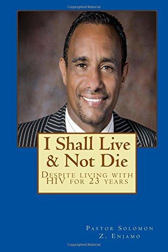 Preisvergleich Produktbild I Shall Live & Not Die: Despite living with HIV for 23 years by Solomon Z Enjamo (2015-11-06)