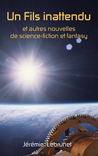 Un Fils inattendu et autres nouvelles de science-fiction et fantasy par Jérémie Lebrunet