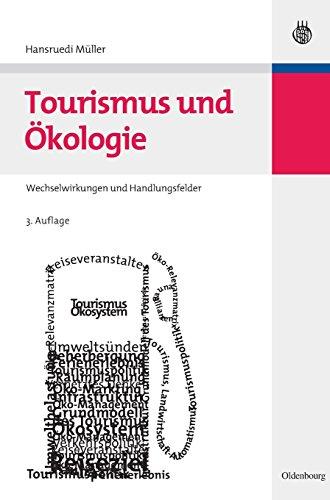 Tourismus und Ökologie: Wechselwirkungen und Handlungsfelder (Lehr- und Handbücher zu Tourismus, Verkehr und Freizeit)