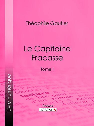 Le Capitaine Fracasse: Tome I (French Edition)