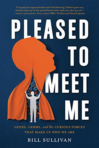 Pleased to Meet Me: Genes, Germs, and the Curious Forces That Make Us Who We Are (English Edition)