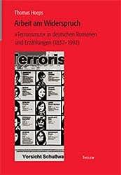Arbeit am Widerspruch. 'Terrorismus' in deutschen Romanen und Erzählungen.
