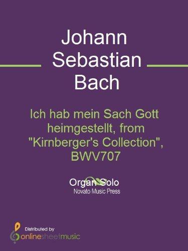 Ich hab mein Sach Gott heimgestellt, from Kirnbergers Collection, BWV707