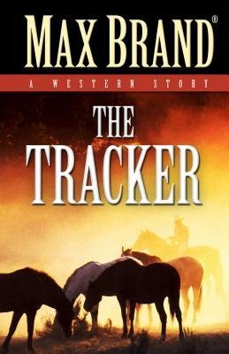 [ THE TRACKER: A WESTERN STORY ] Brand, Max (AUTHOR ) Oct-01-2014 Hardcover
