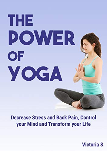 The Power of Yoga: Decrease Stress And Back Pain, Control ...