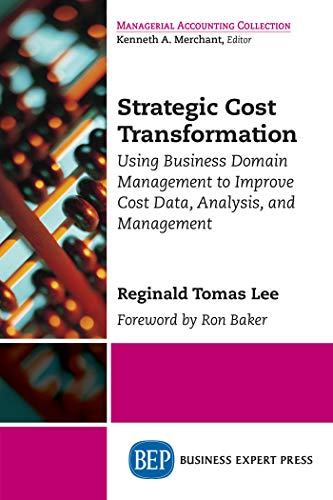 Strategic Cost Transformation: Using Business Domain Management to Improve Cost Data, Analysis, and Management (English Edition)
