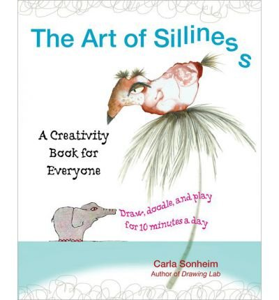 The Art of Silliness: A Creativity Book for Everyone (Paperback) - Common