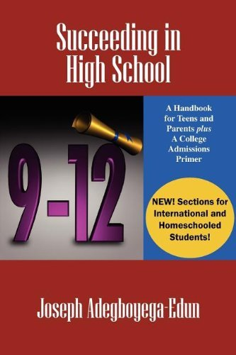 Succeeding in High School: A Handbook for Teens and Parents Plus A College Admissions Primer by Joseph Adegboyega-Edun (2011-11-03) par Joseph Adegboyega-Edun