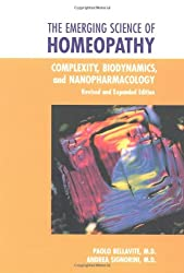 The Emerging Science of Homeopathy: Complexity, Biodynamics and Nanopharmacology