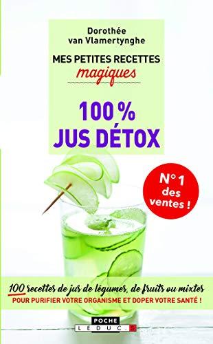 Mes petites recettes magiques 100% jus détox : 100 recettes de jus de légumes, de fruits ou mixtes pour purifier votre organisme et doper votre santé !