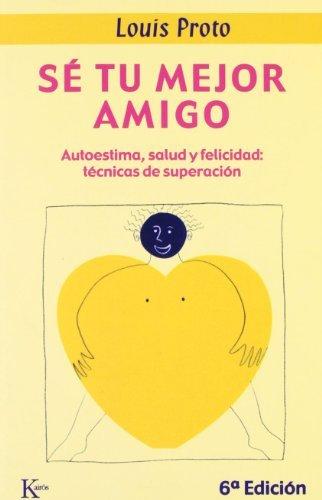 S?? tu mejor amigo: Autoestima, salud y felicidad: t??cnicas de superaci?3n by Louis Proto (2007-01-01)