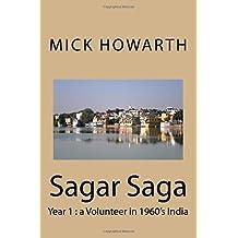 Sagar Saga: Year 1 : a Volunteer in 1960's India: Volume 1
