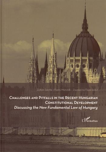 Challenges and pitfalls in the recent hungarian constitutional development