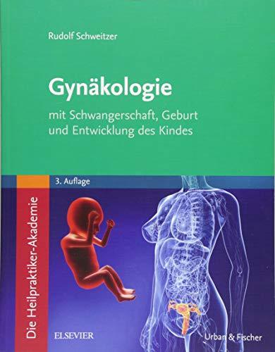 Die Heilpraktiker-Akademie. Gynäkologie: mit Schwangerschaft, Geburt und Entwicklung des Kindes