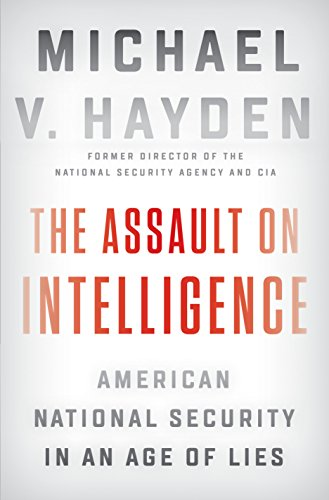 The Assault on Intelligence: American National Security in an Age of Lies por Michael V. Hayden