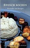 Einfach kochen: Methoden und Rezepte