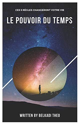 Le Pouvoir du Temps par Theo Belkadi