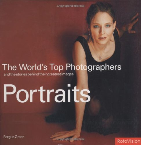 The World's Top Photographers: Portraits, And the Stories Behind Their Greatest Images par Fergus Greer