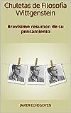 Chuletas de Filosofía Wittgenstein: Brevísimo resumen de su pensamiento (Spanish Edition)