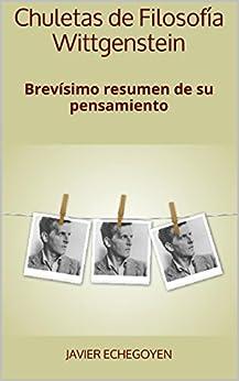 Chuletas de Filosofía Wittgenstein: Brevísimo resumen de su pensamiento de [Echegoyen, Javier]