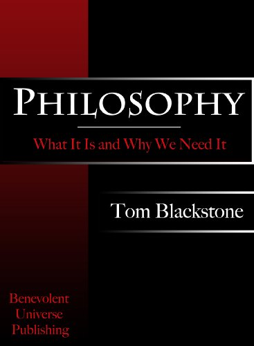Philosophy: What It Is and Why We Need It
