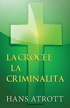 La croce e la criminalità di [Atrott, Hans ]