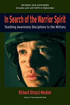 In Search of the Warrior Spirit, Fourth Edition: Teaching Awareness Disciplines to the Green Berets by [Strozzi-Heckler, Richard]