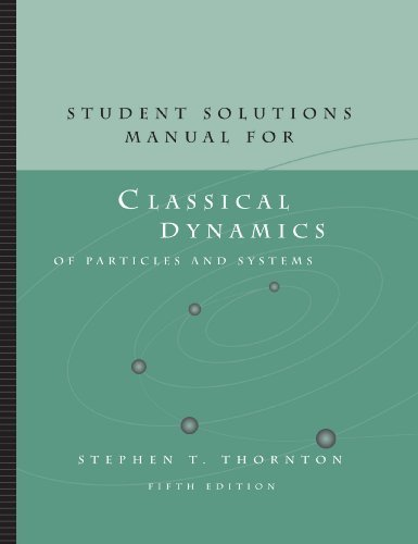Student Solutions Manual for Thornton/Marion's Classical Dynamics of Particles and Systems, 5th by Stephen T. Thornton (2003-08-29)