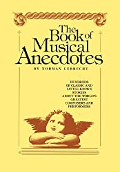 The Book of Musical Anecdotes/Hundreds of Classic and Little-Known Stories About the World's Greatest Composers and Performers