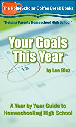 Your Goals This Year:  A Year by Year Guide to Homeschooling High School (The HomeScholar's Coffee Break Book series 16) (English Edition)
