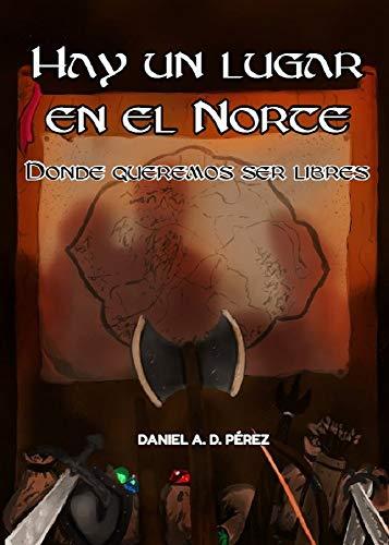 Hay un lugar en el Norte - Donde queremos ser libres por Daniel A. D. Pérez