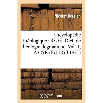 Encyclopédie théologique 33-35. Dict. de théologie dogmatique. Vol. 1, A-CYR (Éd.1850-1851)