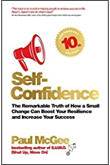 Self-Confidence: The remarkable truth of how a small change can boost your resilience and increase your success Paperback