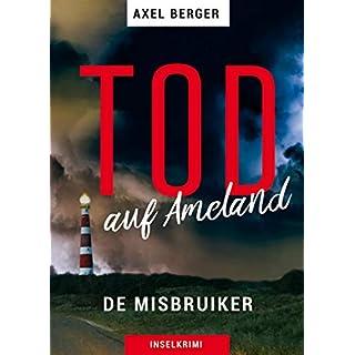 Tod auf Ameland: DE MISBRUIKER (Mordwestfriesische Inselkrimis 1) (German Edition)