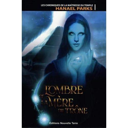 Chroniques de la Maîtresse du Temple, T. 1 : l'Ombre de la Mere du Trone (les)