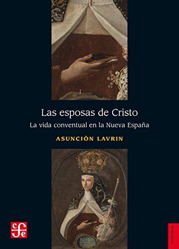 Las esposas de Cristo. La vida conventual en la Nueva España
